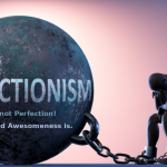 Perfection is not the ball and chain of Perfectionism